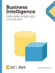 Business Intelligence: Implementar do jeito certo e a custo zero