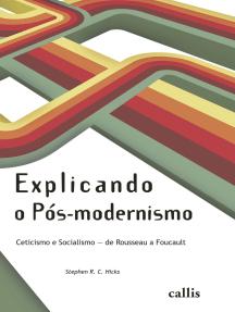 Explicando o Pós-modernismo: Ceticismo e socialismo - de Rouseau a Foucault