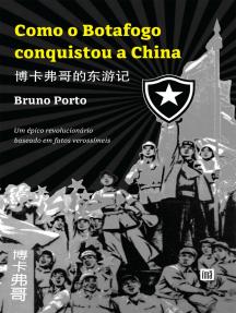 Como o Botafogo conquistou a China: 博卡佛哥的东旅记, Um épico revolucionário baseado em fatos verossímeis