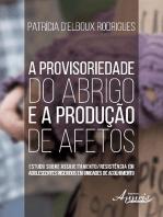 A provisoriedade do abrigo e a produção de afetos