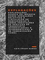 Explanações acerca do Imposto sobre Operações Relativas à Circulação de Mercadorias e sobre Prestações de Serviços de Transporte Interestadual e Intermunicipal e de Comunicação (ICMS)