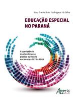 Educação Especial no Paraná: A Coexistência do Atendimento Público e Privado nos Anos de 1970 E 1980