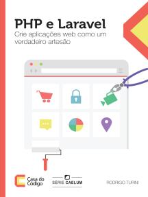 PHP e Laravel: Crie aplicações web como um verdadeiro artesão