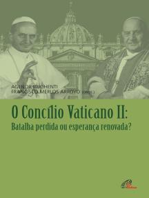 O Concílio Vaticano II: Batalha perdida ou esperança renovada?