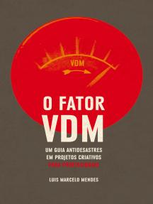 O Fator VDM, para PROFISSIONAIS: Um guia antidesastres em projetos criativos