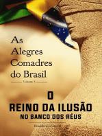 As alegres comadres do brasil - vol. 3 - o reino da ilusão no banco dos réus