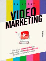 Video Marketing: Ccomo usar o domínio do vídeo nos canais digitais para turbinar o marketing de produtos, marcas e negócios