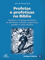 Profetas e profetisas na Bíblia: História e teologia profética na denúncia, solução, esperança, perdão e nova aliança