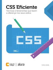 CSS Eficiente: Técnicas e ferramentas que fazem a diferença nos seus estilos