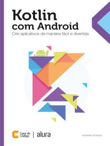 Kotlin com Android: Crie aplicativos de maneira fácil e divertida