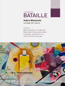 Sobre Nietzsche: vontade de chance: Seguido de Memorandum; A risada de Nietzsche; Discussão sobre o pecado; Zaratustra e o encantamento do jogo