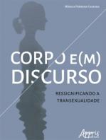 Corpo e(m) Discurso: Ressignificando a Transexualidade