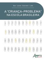 """A """"Criança-Problema"""" na Escola Brasileira Uma Análise do Discurso Pedagógico"""