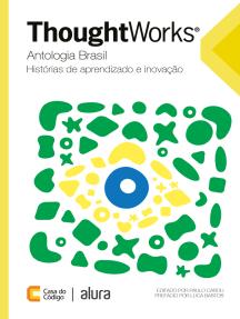 Thoughtworks antologia Brasil: Histórias de aprendizado e inovação