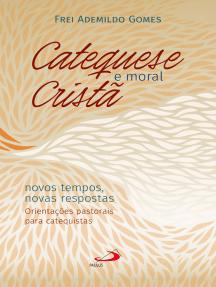 Catequese e Moral Cristã: Novos tempos, novas respostas. Orientações pastorais para catequistas