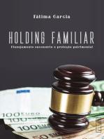 Holding familiar: Planejamento sucessório e proteção patrimonial