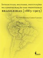 Intelectuais, Militares, Instituições na Configuração das Fronteiras Brasileiras