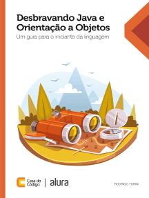 Desbravando Java e Orientação a Objetos: Um guia para o iniciante da linguagem