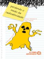 Perdendo o medo da radioatividade: Pelo menos o medo de entendê-la