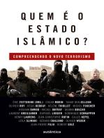 Quem é o Estado Islâmico?: Compreendendo o novo terrorismo
