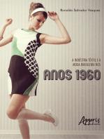 A Indústria Têxtil e a Moda Brasileira nos Anos 1960
