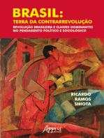 Brasil: Terra da Contrarrevolução – Revolução Brasileira e Classes Dominantes no Pensamento Político e Sociológico