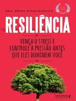 Resiliência: Vença o stress e controle a pressão antes que eles dominem você
