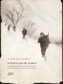 A guerra que não acabou: a reintegração social dos veteranos da Força Expedicionária Brasileira (1945-2000)