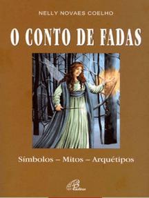 O conto de fadas: Símbolos, mitos, aquétipos