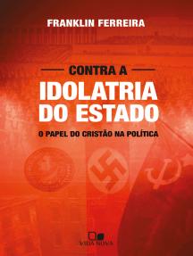 Contra a idolatria do Estado: O papel do cristão na política