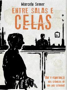 Entre salas e celas: Dor e esperança nas crônicas de um juiz criminal