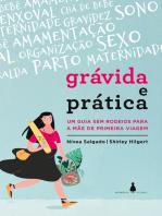 Grávida e prática: Um guia sem rodeios para a mãe de primeira viagem