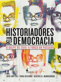 Historiadores pela democracia: O golpe de 2016 e a força do passado