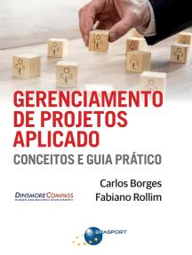Gerenciamento de Projetos Aplicado: conceitos e guia prático
