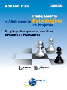 Planejamento Estratégico e Alinhamento Estratégico de Projetos: Um guia prático aplicando os modelos SPCanvas e PSACanvas