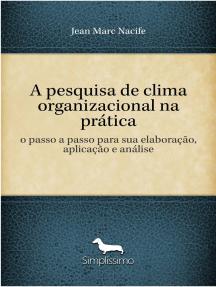 A pesquisa de clima organizacional na prática: o passo a passo para sua elaboração, aplicação e análise