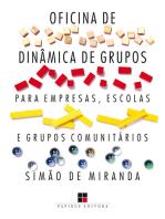 Oficina de dinâmica de grupos para empresas, escolas e grupos comunitários - Volume I