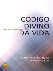 Código divino da vida: Ative seus genes e descubra quem você quer ser