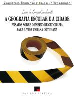 A Geografia escolar e a cidade: Ensaios sobre o ensino de geografia para a vida urbana cotidiana