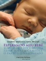 Esperando meu bebê: Tudo o que você precisa saber sobre a gravidez, o parto e o nascimento