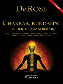 Chakras, Kundalini e Poderes Paranormais: Revelações inéditas sobre os centros de força do corpo e sobre o despertamento do poder interno