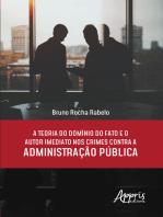 A Teoria do Domínio do Fato e o Autor Imediato nos Crimes Contra a Administração Pública