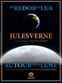 Ao redor da Lua: Autour de la Lune: Edição bilíngue integral português-francês ilustrada