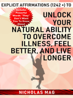 Explicit Affirmations (1242 +) to Unlock Your Natural Ability to Overcome Illness, Feel Better, and Live Longer