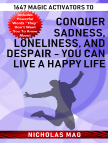 1647 Magic Activators to Conquer Sadness, Loneliness, and Despair: You Can Live a Happy Life