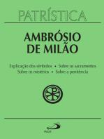 Patrística - Explicação do símbolo (da fé) | Sobre os sacramentos | Sobre os mistérios | Sobre a penitência - Vol. 5
