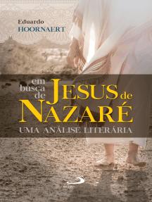 Em busca de Jesus de Nazaré: Em busca de Jesus de Nazaré