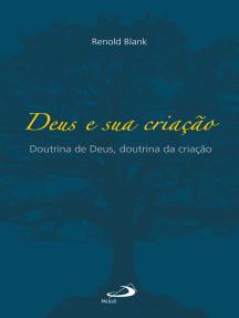 Deus e sua criação: Doutrina de Deus, doutrina da criação
