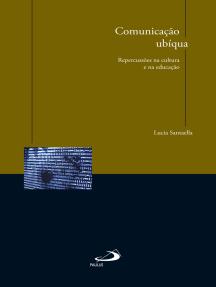 Comunicação ubíqua: Repercussões na cultura e na educação