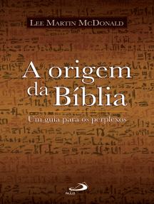 A origem da Bíblia: Um guia para os perplexos